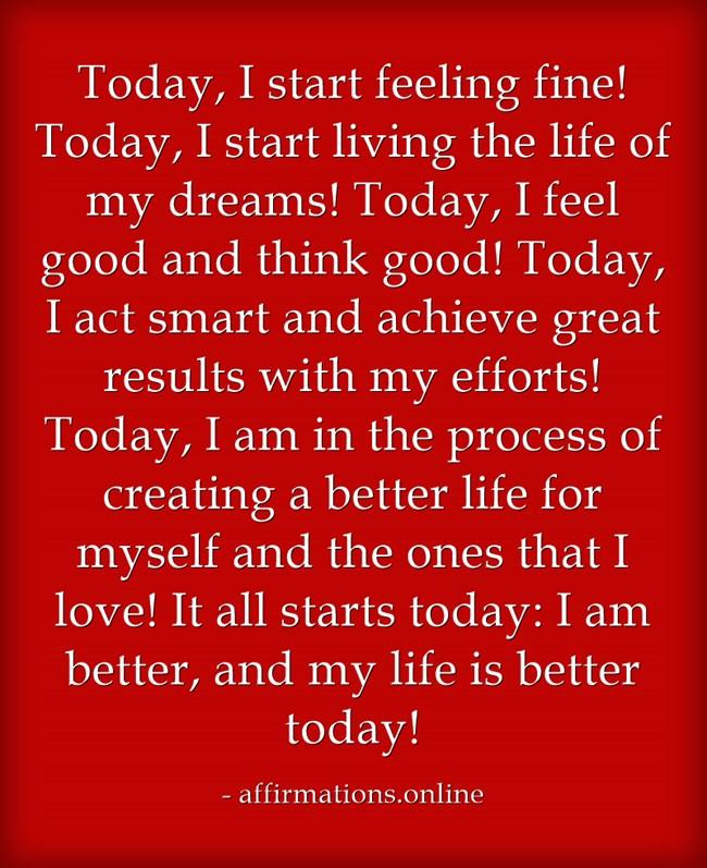 today-i-start-feeling-fine-today-i-start-living-the-life-of.jpg