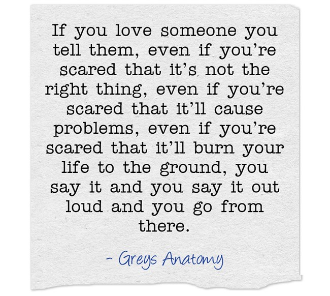 If You Love Someone You Tell Them, Even If You're Scared