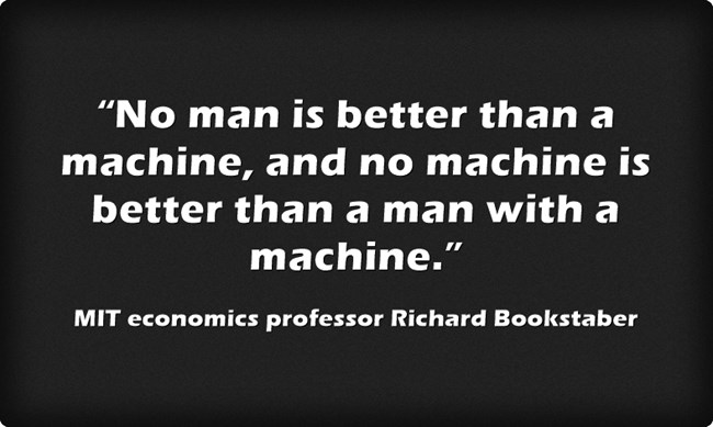 No man is better than a machine, and no machine is better than a man with a machine.