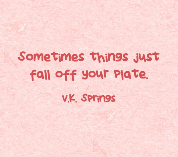 Sometimes Things Just Fall Off Your Plate………